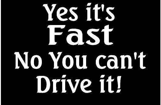 Details about WHITE Vinyl Decal – Yes its Fast No You Cant Drive It race car sticker fun cart