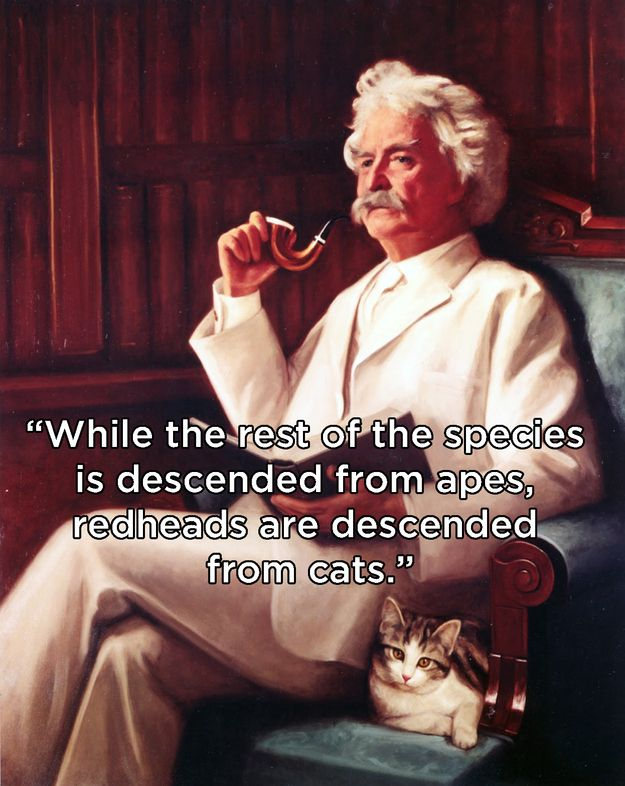 Mark Twain, also a ginger, compared us to the best animals ever: