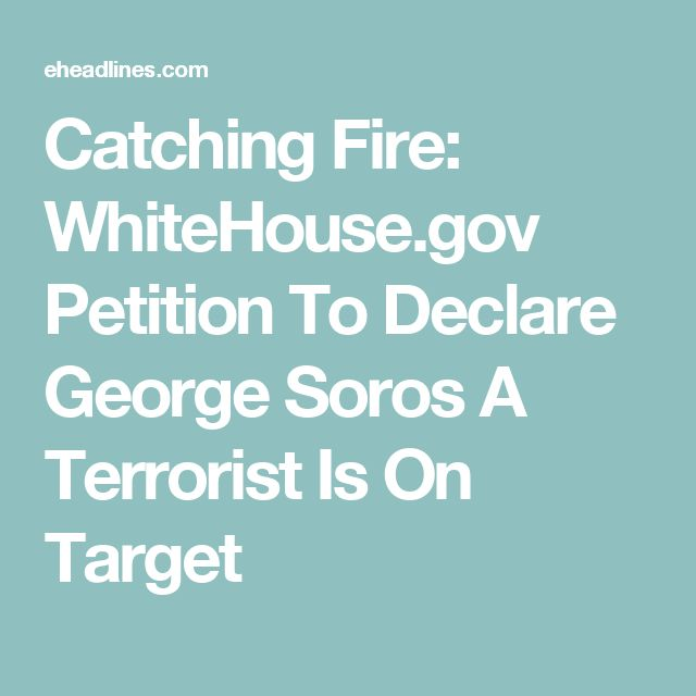 Catching Fire: WhiteHouse.gov Petition To Declare George Soros A Terrorist Is On Target