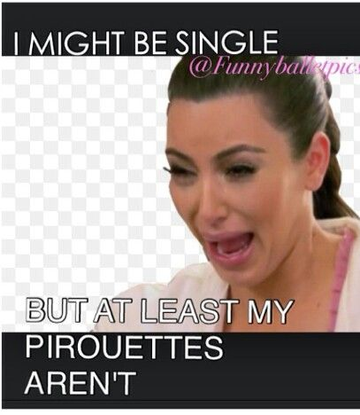 I might be single but at least my pirouettes aren't. #dancelife #danceprobs