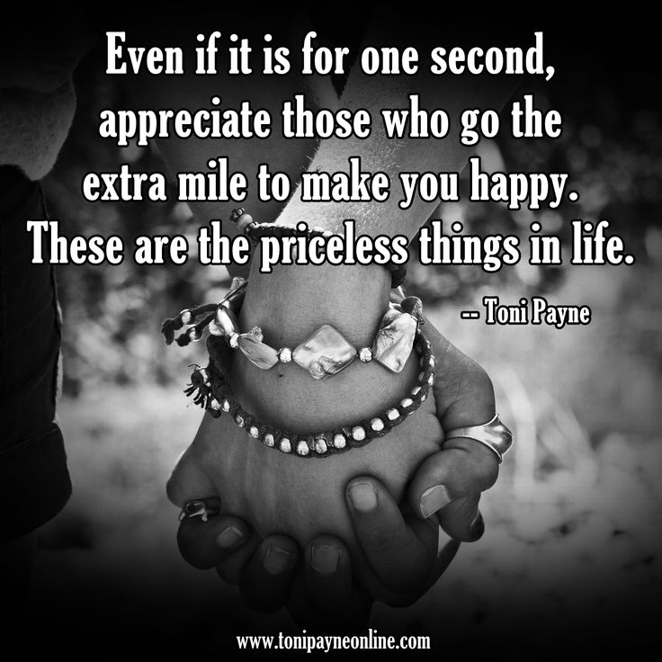 Quote About Showing Appreciation: Even if it is for one second, appreciate those who go the extra mile to make you happy. These are the priceless things in life. #love #friendship #appreciation #quote #quotes