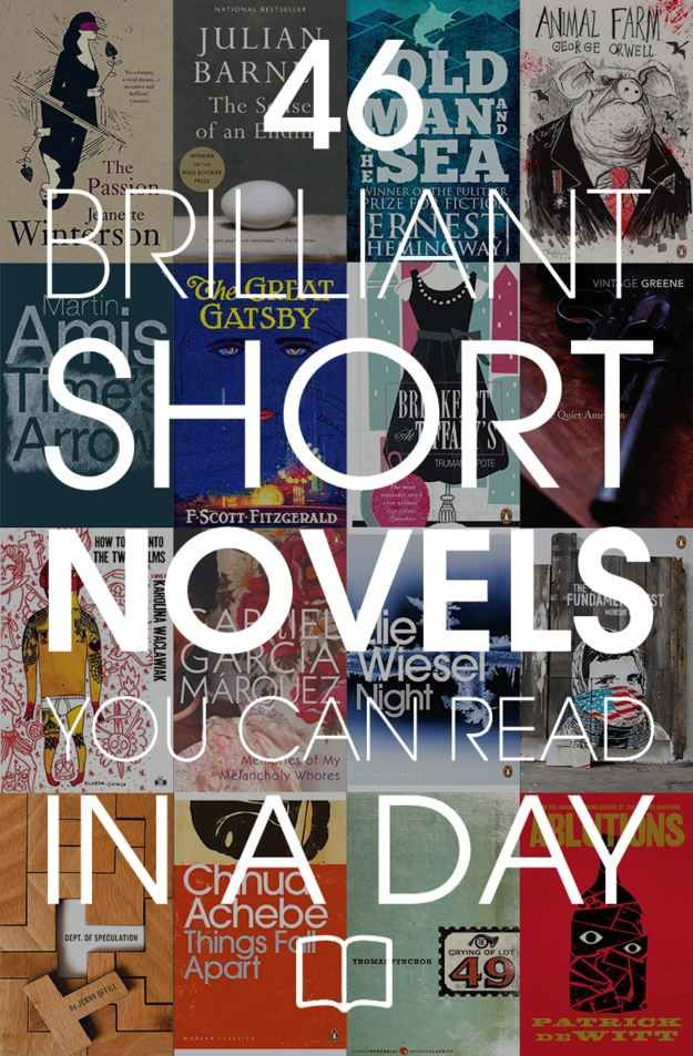 46 Brilliant Short Novels You Can Read In A Day...read a book about reading a book a day...now I'm feeling challenged to do just that. Have read about 5 of these books already. http://www.jetsetterjess.com/