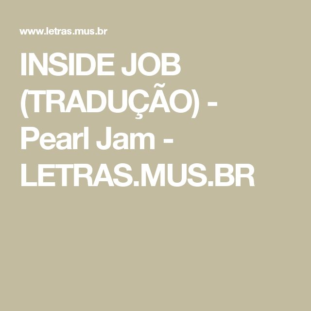 INSIDE JOB (TRADUÇÃO) - Pearl Jam - LETRAS.MUS.BR