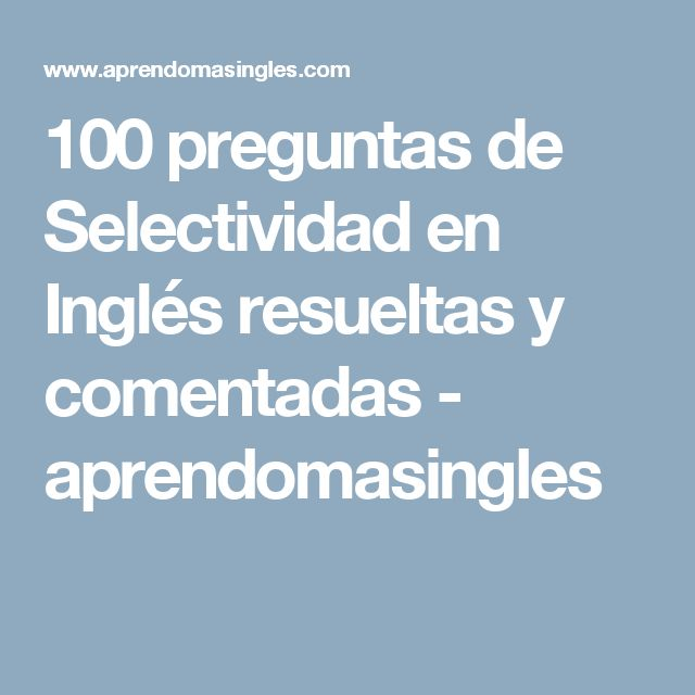 100 preguntas de Selectividad en Inglés resueltas y comentadas - aprendomasingles