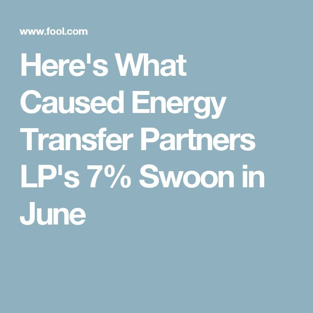 Here's What Caused Energy Transfer Partners LP's 7% Swoon in June