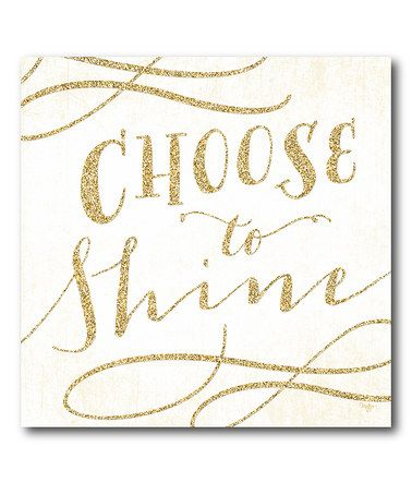 Loving this 'Choose To Shine' Wrapped Canvas on #zulily! #zulilyfinds