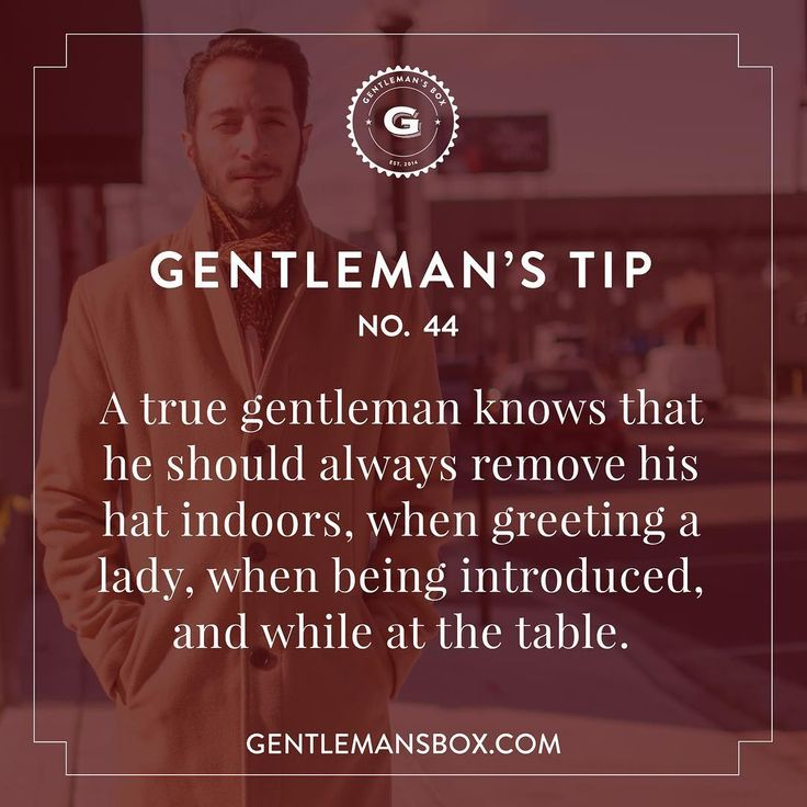 """Gentleman's Tip #44 """"A true gentleman knows that he should always remove his hat indoors, when greeting a lady, when being introduced, and while at the table."""""""