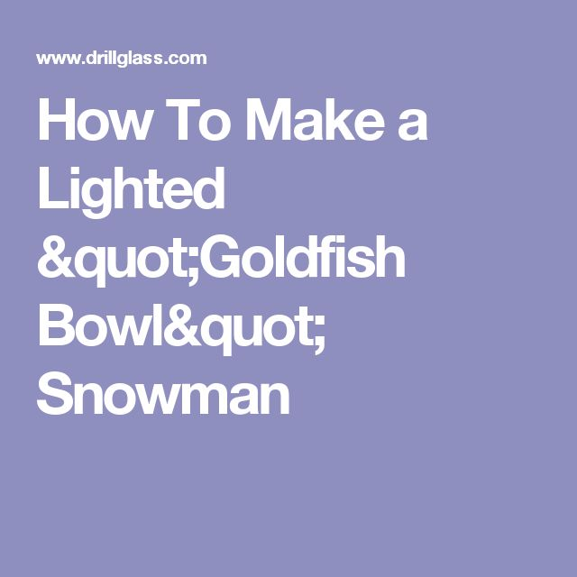 """How To Make a Lighted """"Goldfish Bowl"""" Snowman"""