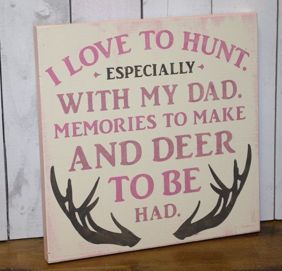I Love to HUNT/Especially with my DAD/Sign/Child Sign/U Pick Colors/Girls Room/Father's Day Gift/Hunter/Hunting Decor/Wood Sign/Pink Camo