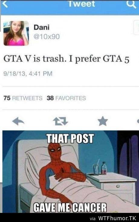 GTA V is trash. I prefer GTA 5  Nooo her thought process is gone.