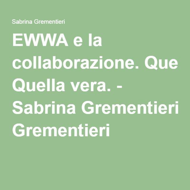 EWWA e la collaborazione. Quella vera. - Sabrina Grementieri