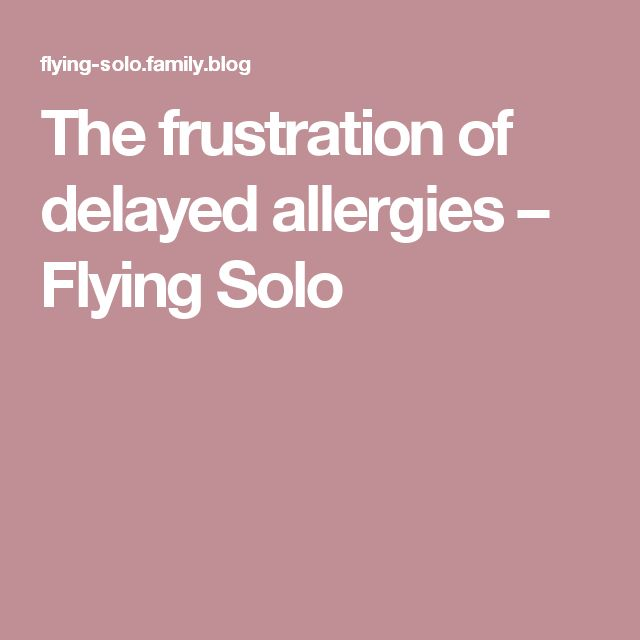 The frustration of delayed allergies – Flying Solo