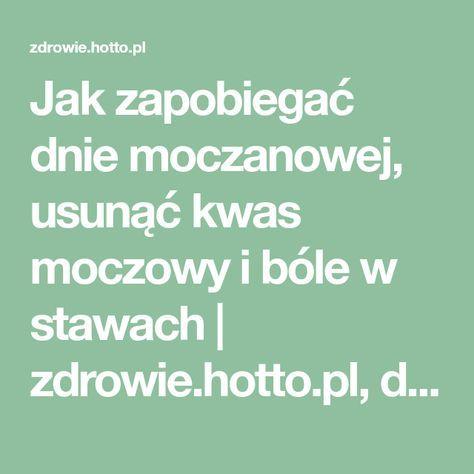 Jak zapobiegać dnie moczanowej, usunąć kwas moczowy i bóle w stawach | zdrowie.hotto.pl, domowe sposoby popularne w necie