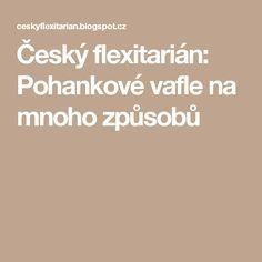 Český flexitarián: Pohankové vafle na mnoho způsobů
