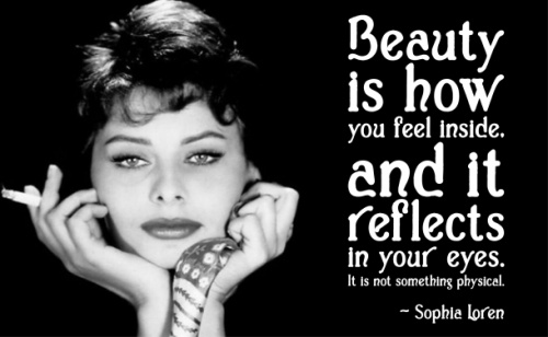 Beauty is how you feel inside and it reflects in your eyes. It is not something physical - Sophia Loren