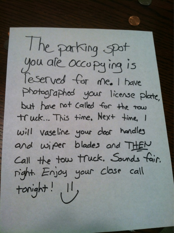 HAHA! YES! I will be putting this note on this chick/dude's car who decides to park in any car port they please & I KNOW they don't even live here. Jerks. Pay my rent & you can have it, until then... World's Most Entertaining Windshield Notes