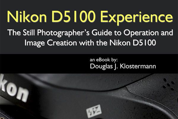 Nikon D5100 Experience - The Still Photographer's Guide to Operation and Image Creation is an eBook user's guide and tutorial that goes beyond the D5100 manuals to help you learn when and why to use the various features, controls, and custom settings of this versatile camera.  $10.99Nikond5100