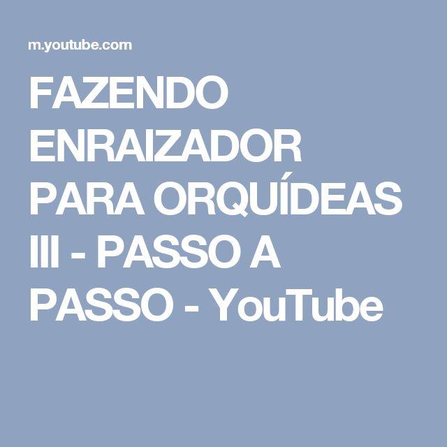 FAZENDO ENRAIZADOR PARA ORQUÍDEAS III - PASSO A PASSO - YouTube