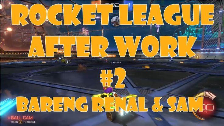 Rocket League After Work #2 BARENG RENAL & SAM