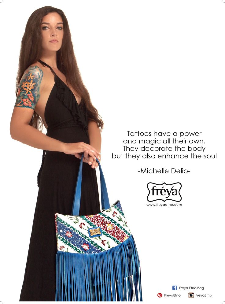 Tattoos have a power and magic all their own. They decorate the body but they also enhance the soul  -- Michelle Delio  tatto quote for ethnic bag campaign See detail on my FB : Freya etno bag
