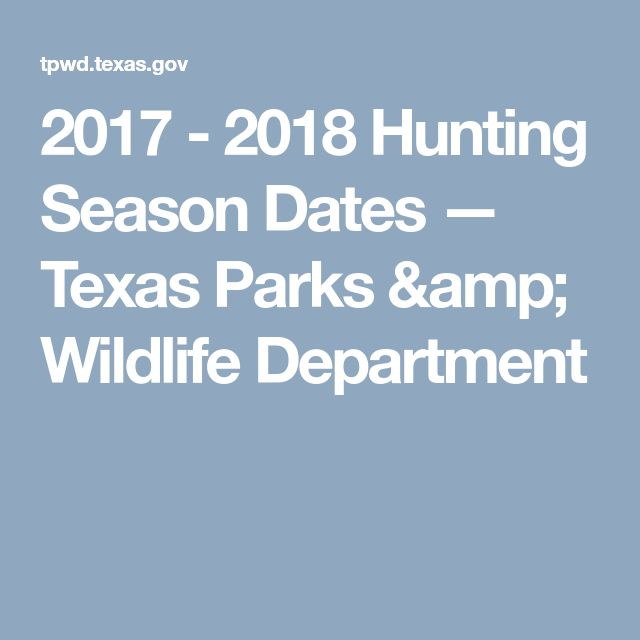 2017 - 2018 Hunting Season Dates — Texas Parks & Wildlife Department