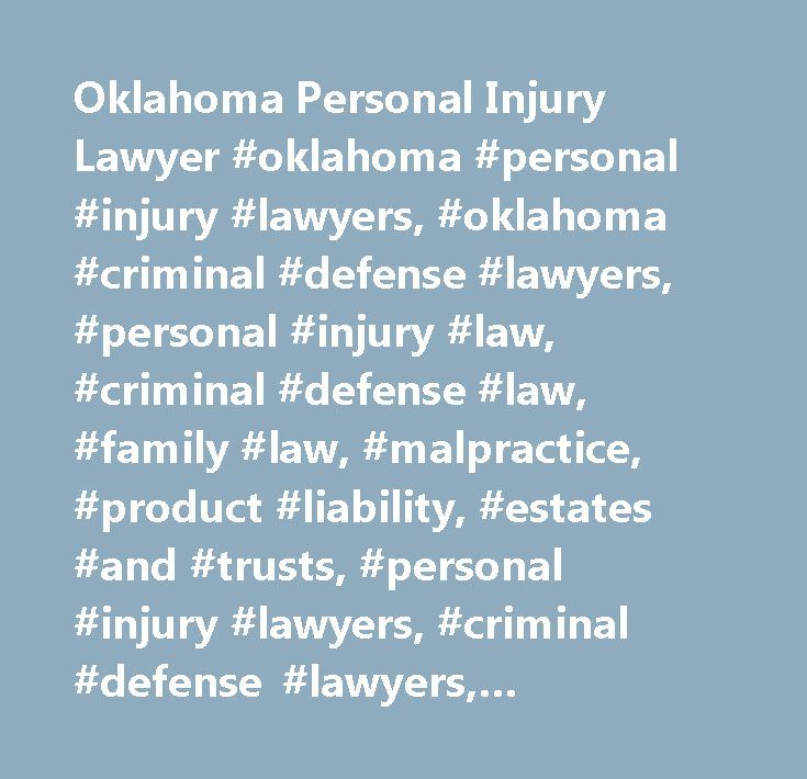 Oklahoma Personal Injury Lawyer #oklahoma #personal #injury #lawyers, #oklahoma #criminal #defense #lawyers, #personal #injury #law, #criminal #defense #law, #family #law, #malpractice, #product #liability, #estates #and #trusts, #personal #injury #lawyers, #criminal #defense #lawyers, #oklahoma #lawyers, #injury #lawyers, #oklahoma, #lawyer, #attorney, #real #estate, #white #collar #crimes…
