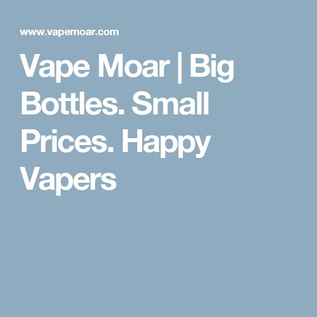 Vape Moar | Big Bottles. Small Prices. Happy Vapers