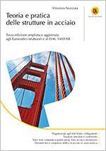 Teoria e pratica delle strutture in acciaio  Terza edizione ampliata e aggiornata agli Eurocodici strutturali e al D.M. 14/01/08 Alla luce degli Eurocodici e del D.M. 14/01/08