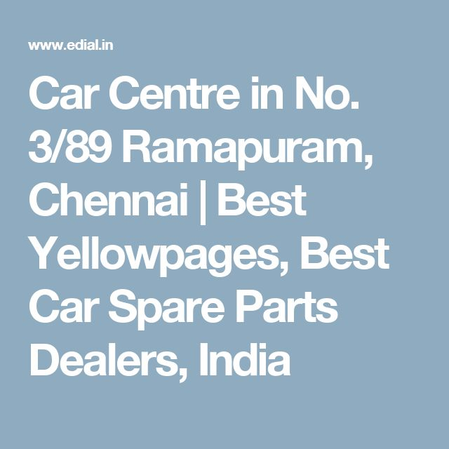 Car Centre in No. 3/89 Ramapuram, Chennai   Best Yellowpages, Best Car Spare Parts Dealers, India