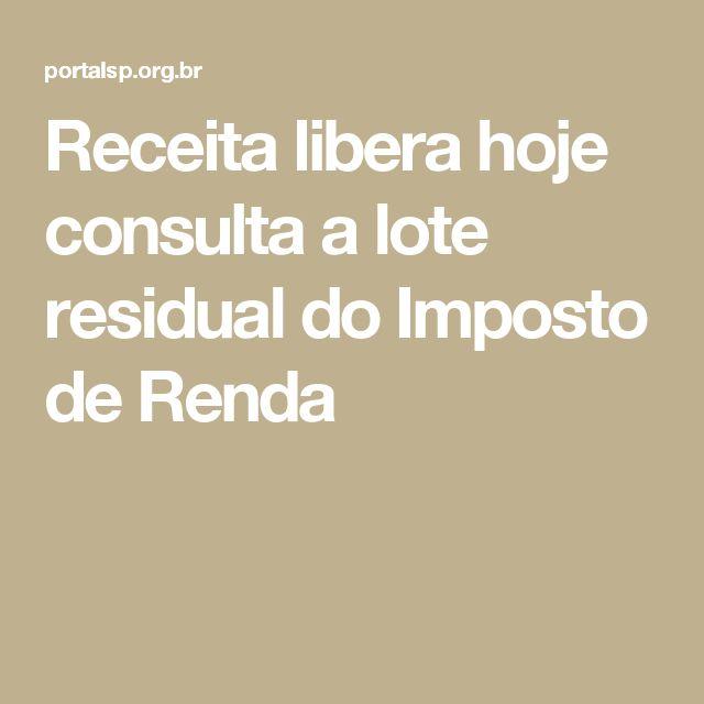 Receita libera hoje consulta a lote residual do Imposto de Renda