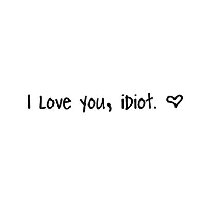 Your an idiot and everyone else agrees but I steal can't quit loving you and being with you!!!!