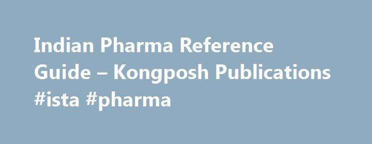Indian Pharma Reference Guide – Kongposh Publications #ista #pharma http://pharmacy.remmont.com/indian-pharma-reference-guide-kongposh-publications-ista-pharma/  #pharma guide # Pharmaceuticals play a critical role in improving human and animal health and well-being. They bring tremendous benefits to public health and economic productivity by saving lives, increasing life spans, reducing suffering, preventing surgeries, and even reducing hospital stays. PHARMACY EDUCATION IN INDIA The…
