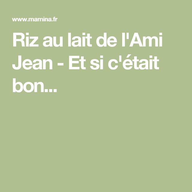 Riz au lait de l'Ami Jean - Et si c'était bon...