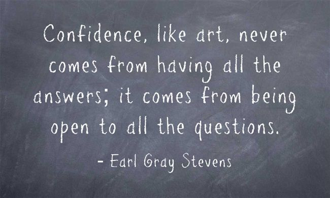 Confidence comes from being open to all the questions
