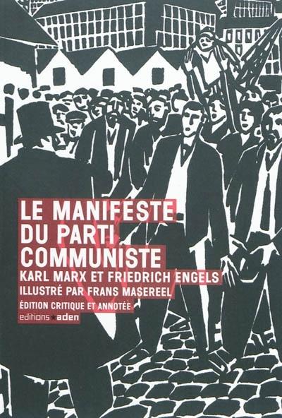 Le manifeste du parti communiste. Illustré par Frans Masereel, Bruxelles 2011, Aden, 130 pages, 12 €.      Karl Marx  Friedrich ENGELS