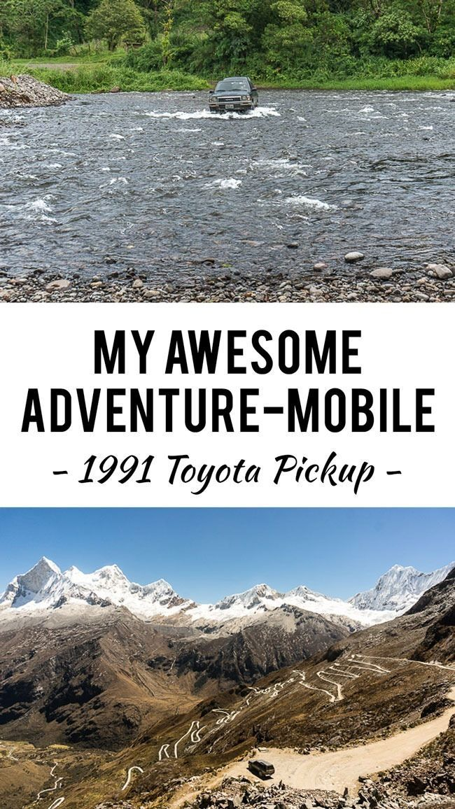 Is it crazy to drive all over the world in an old 1991 Toyota Pickup truck? I can't think of a better, more capable vehicle then the one I got.