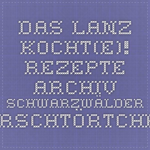 Das Lanz kocht(e)! - Rezepte - Archiv - Schwarzwälder Kirschtörtchen