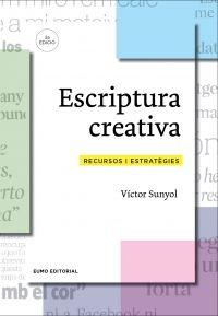 """Escriptura creativa. Recursos i estratègies de Víctor Sunyol. Eumo Ed. """"Sabríeu fer servir Google per inventar una història? Heu provat mai d'escriure un poema «a la manera de»? Què us suggereixen els conceptes «regar bonsais», «canviar de camisa» o «aeioús»? Aquestes  propostes  i centenars d'altres per incentivar la creativitat en l'escriptura s'apleguen en aquest llibre des d'estratègies per generar idees i adquirir seguretat i agilitat escrivint fins a jocs de llengua i redacció..."""""""
