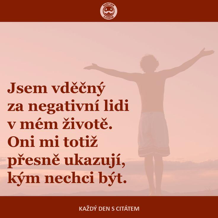 Jsem vděčná, za negativní lidi v mém životě. Oni mi ukazují, kým nikdy nechci být!