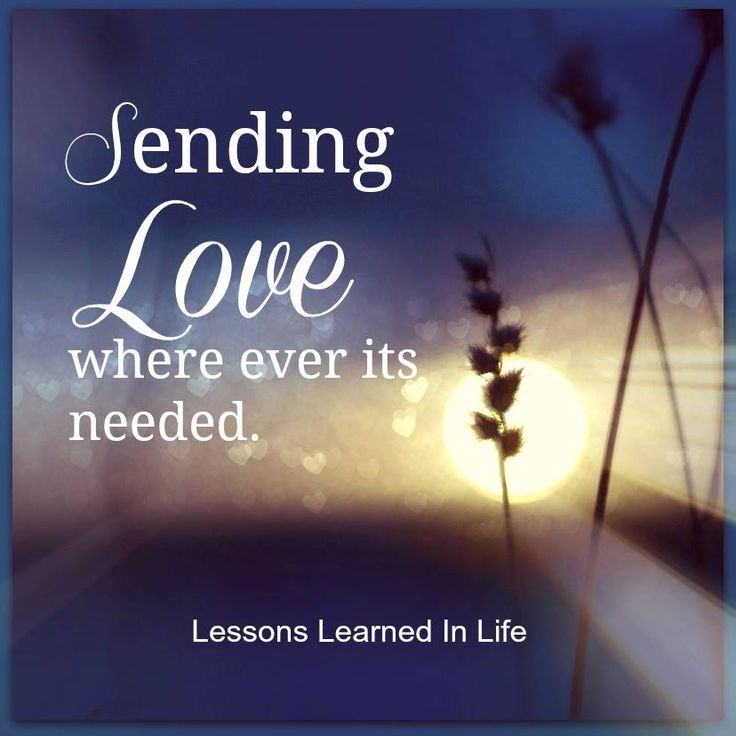 Love Quotes About Life Lessons: Sending Love Where Ever Is It Needed