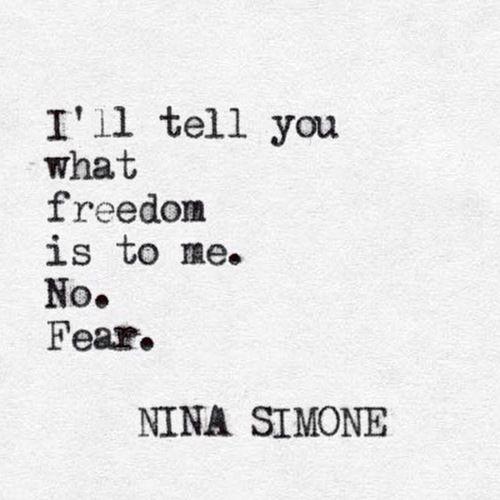 """""""No. Fear."""" -Nina Simone"""