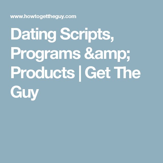 Dating Scripts, Programs & Products   Get The Guy