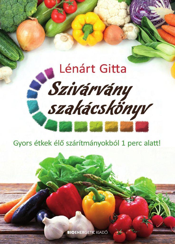 http://issuu.com/bioenergetic/docs/szivarvany_szakacskonyv/1  Lénárt Gitta: Szivárvány szakácskönyv  Webáruház: http://bioenergetic.hu/konyvek/szivarvany-szakacskonyv  A nyers, azaz élő táplálkozás nagy előnye, hogy kíméli és takarékoskodik az enzimkészletünkkel. A főtt, feldolgozott élelmiszerek emésztése, hasznosítása igen nagy megterhelést jelent szervezetünknek, míg a nyers ételek tartalmazzák a saját megemésztésükhöz szükséges enzimeket.