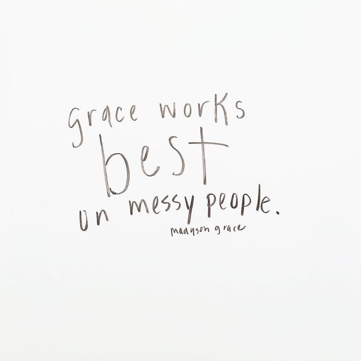 """Grace works best on messy people."""