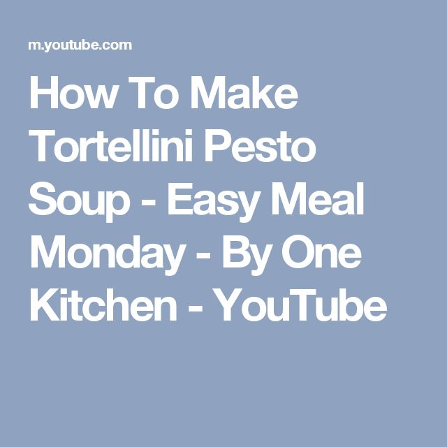 How To Make Tortellini Pesto Soup - Easy Meal Monday - By One Kitchen - YouTube