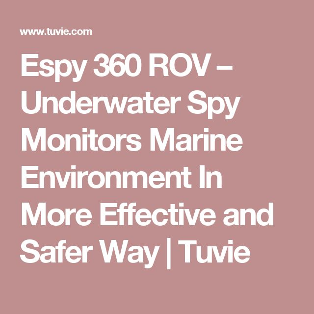 Espy 360 ROV – Underwater Spy Monitors Marine Environment In More Effective and Safer Way | Tuvie