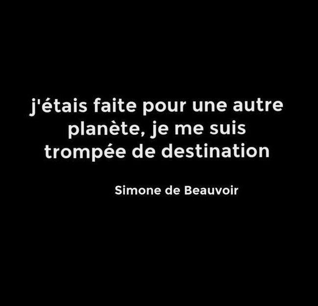 Simone de Beauvoir. J'étais faite pour une autre planète. Je me suis trompée de destination.