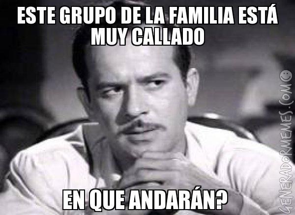 Este Grupo De La Familia Esta Muy Callado En Que Andaran Meme De Pedro Infante Imagenes Memes Frases De Buen Humor Mensajes Divertidos Frases Divertidas