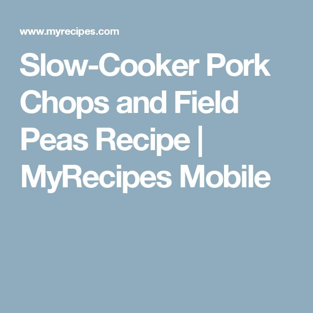 Slow-Cooker Pork Chops and Field Peas Recipe | MyRecipes Mobile