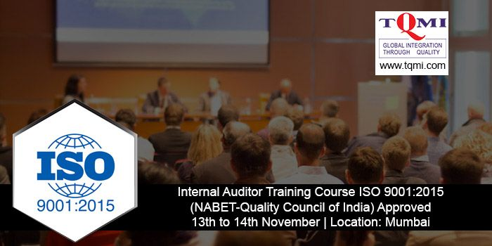 Internal Auditor Training Course ISO 9001:2015 from 13th to 14th November 2017  Location: Mumbai For More Details,